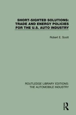 Short Sighted Solutions: Trade and Energy Policies for the US Auto Industry - Routledge Library Editions: The Automobile Industry (Hardback)