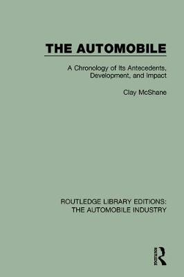 The Automobile: A Chronology of Its Antecedents, Development, and Impact - Routledge Library Editions: The Automobile Industry (Hardback)