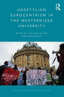 Unsettling Eurocentrism in the Westernized University - Routledge Research on Decoloniality and New Postcolonialisms (Paperback)