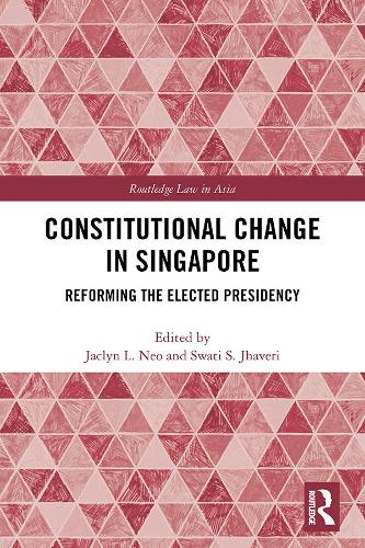 Constitutional Change in Singapore: Reforming the Elected Presidency - Routledge Law in Asia (Hardback)