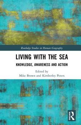 Living with the Sea: Knowledge, Awareness and Action - Routledge Studies in Human Geography (Hardback)
