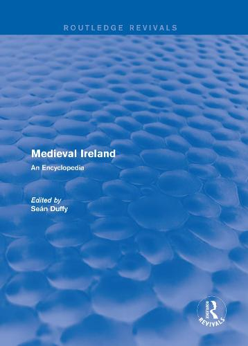 : Medieval Ireland (2005): An Encyclopedia - Routledge Revivals: Routledge Encyclopedias of the Middle Ages 12 (Hardback)