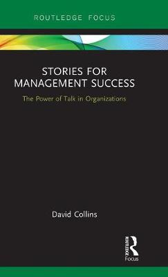 Stories for Management Success: The Power of Talk in Organizations - Routledge Focus on Business and Management (Hardback)