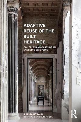 Adaptive Reuse of the Built Heritage: Concepts and Cases of an Emerging Discipline (Hardback)