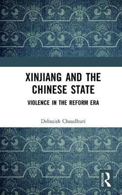 Xinjiang and the Chinese State: Violence in the Reform Era (Hardback)