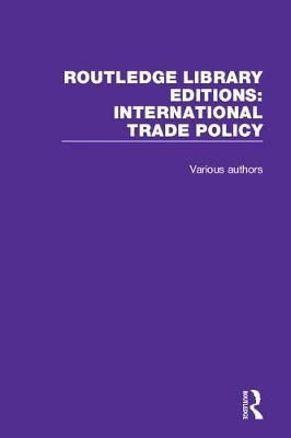 Routledge Library Editions: International Trade Policy - Routledge Library Editions: International Trade Policy (Hardback)