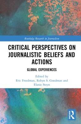 Critical Perspectives on Journalistic Beliefs and Actions: Global Experiences - Routledge Research in Journalism (Hardback)