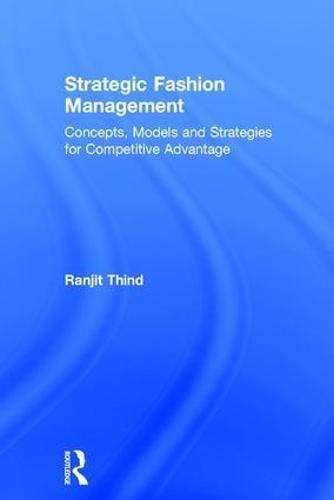 Strategic Fashion Management: Concepts, Models and Strategies for Competitive Advantage (Hardback)