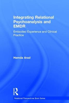Integrating Relational Psychoanalysis and EMDR: Embodied Experience and Clinical Practice - Relational Perspectives Book Series (Hardback)