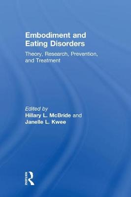 Embodiment and Eating Disorders: Theory, Research, Prevention and Treatment (Hardback)