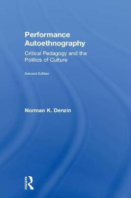Performance Autoethnography: Critical Pedagogy and the Politics of Culture (Hardback)