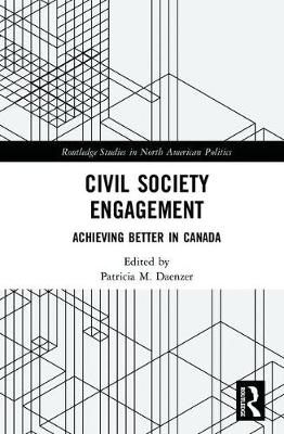 Civil Society Engagement: Achieving Better in Canada - Routledge Studies in North American Politics (Hardback)