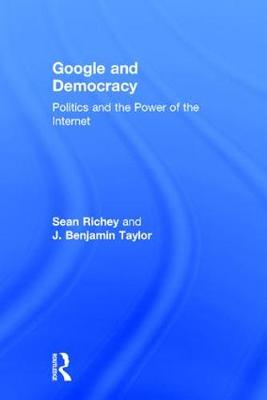 Google and Democracy: Politics and the Power of the Internet (Hardback)