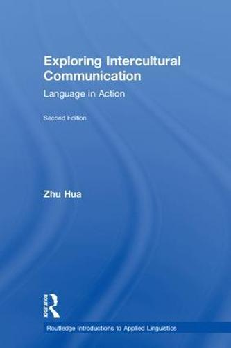 Exploring Intercultural Communication: Language in Action - Routledge Introductions to Applied Linguistics (Hardback)
