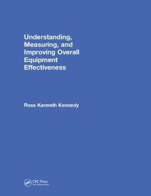 Understanding, Measuring, and Improving Overall Equipment Effectiveness: How to Use OEE to Drive Significant Process Improvement (Hardback)