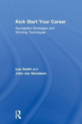 Kick Start Your Career: Successful Strategies and Winning Techniques (Hardback)