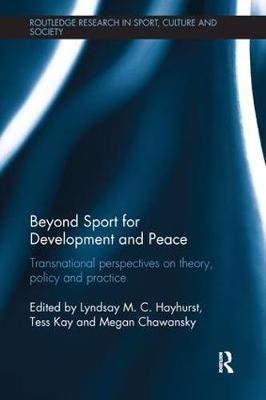 Beyond Sport for Development and Peace: Transnational Perspectives on Theory, Policy and Practice - Routledge Research in Sport, Culture and Society (Paperback)