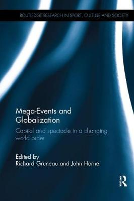 Mega-Events and Globalization: Capital and Spectacle in a Changing World Order - Routledge Research in Sport, Culture and Society (Paperback)