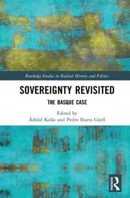 Sovereignty Revisited: The Basque Case - Routledge Studies in Radical History and Politics (Hardback)
