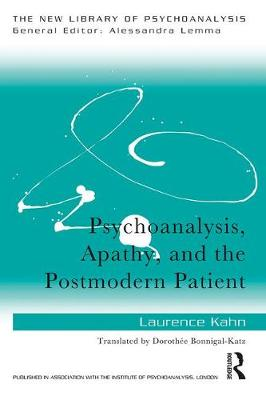 Psychoanalysis, Apathy, and the Postmodern Patient - New Library of Psychoanalysis (Paperback)