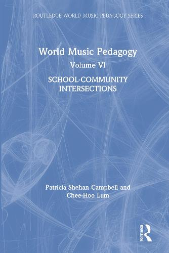 World Music Pedagogy, Volume VI: School-Community Intersections - Routledge World Music Pedagogy Series (Hardback)