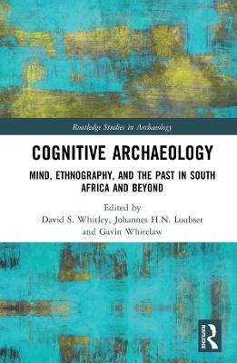 Cognitive Archaeology: Mind, Ethnography, and the Past in South Africa and Beyond - Routledge Studies in Archaeology (Hardback)