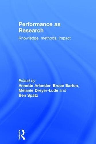 Performance as Research: Knowledge, methods, impact (Hardback)