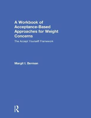 A Workbook of Acceptance-Based Approaches for Weight Concerns: The Accept Yourself! Framework (Hardback)