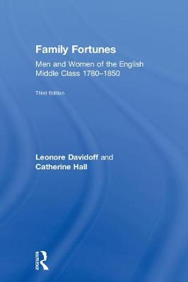 Family Fortunes: Men and Women of the English Middle Class 1780-1850 (Hardback)