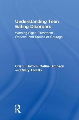 Understanding Teen Eating Disorders: Warning Signs, Treatment Options, and Stories of Courage (Hardback)