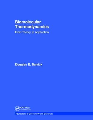 Biomolecular Thermodynamics: From Theory to Application - Foundations of Biochemistry and Biophysics (Hardback)