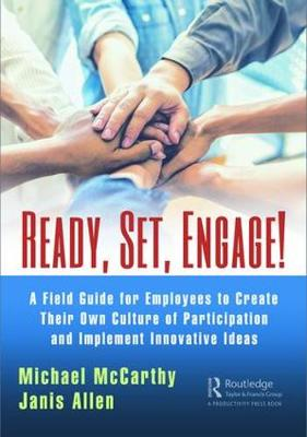 Ready? Set? Engage!: A Field Guide for Employees to Create Their Own Culture of Participation and Implement Innovative Ideas (Paperback)