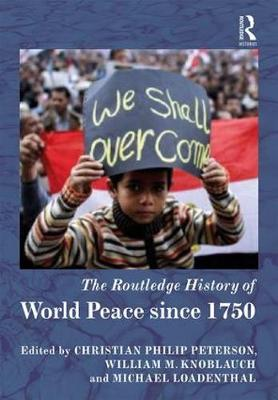 The Routledge History of World Peace since 1750 - Routledge Histories (Hardback)