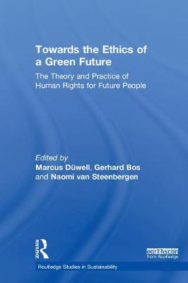 Towards the Ethics of a Green Future (Open Access): The Theory and Practice of Human Rights for Future People - Routledge Studies in Sustainability (Hardback)