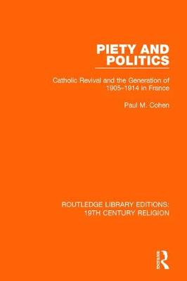 Piety and Politics: Catholic Revival and the Generation of 1905-1914 in France - Routledge Library Editions: 19th Century Religion (Paperback)