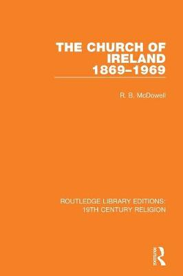 The Church of Ireland 1869-1969 - Routledge Library Editions: 19th Century Religion (Paperback)