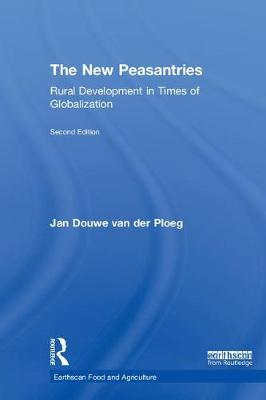 The New Peasantries: Rural Development in Times of Globalization - Earthscan Food and Agriculture (Hardback)