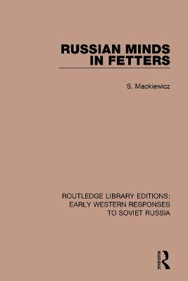 Russian Minds in Fetters - RLE: Early Western Responses to Soviet Russia (Paperback)