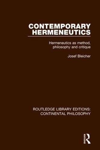 Contemporary Hermeneutics: Hermeneutics as Method, Philosophy and Critique - Routledge Library Editions: Continental Philosophy 2 (Hardback)