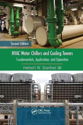 HVAC Water Chillers and Cooling Towers: Fundamentals, Application, and Operation, Second Edition - Mechanical Engineering (Paperback)
