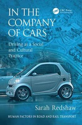 In the Company of Cars: Driving as a Social and Cultural Practice - Human Factors in Road and Rail Transport (Paperback)