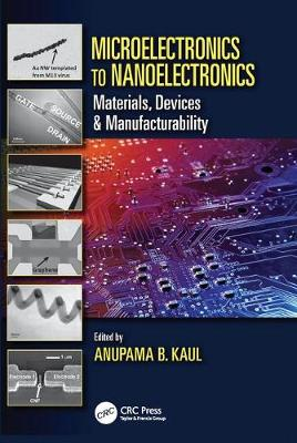 Microelectronics to Nanoelectronics: Materials, Devices & Manufacturability (Paperback)