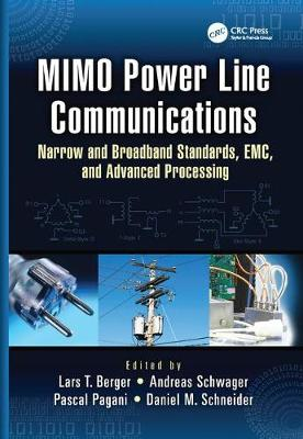 MIMO Power Line Communications: Narrow and Broadband Standards, EMC, and Advanced Processing - Devices, Circuits, and Systems (Paperback)