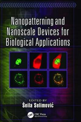 Nanopatterning and Nanoscale Devices for Biological Applications - Devices, Circuits, and Systems (Paperback)