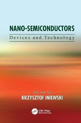 Nano-Semiconductors: Devices and Technology - Devices, Circuits, and Systems (Paperback)