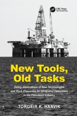 New Tools, Old Tasks: Safety Implications of New Technologies and Work Processes for Integrated Operations in the Petroleum Industry (Paperback)