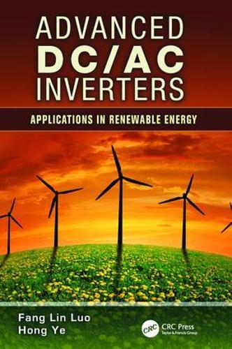 Advanced DC/AC Inverters: Applications in Renewable Energy - Power Electronics, Electrical Engineering, Energy, and Nanotechnology (Paperback)