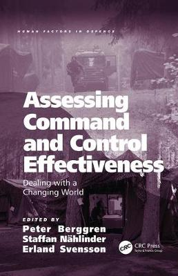 Assessing Command and Control Effectiveness: Dealing with a Changing World - Human Factors in Defence (Paperback)