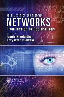Building Sensor Networks: From Design to Applications - Devices, Circuits, and Systems (Paperback)