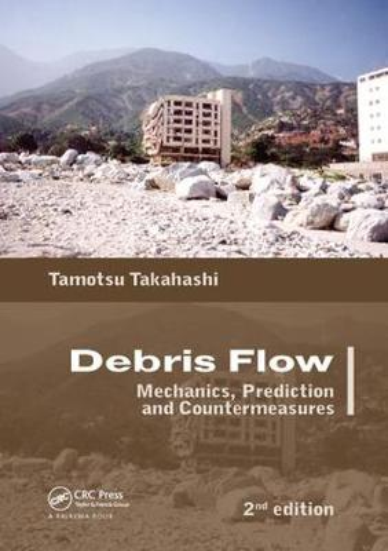 Debris Flow: Mechanics, Prediction and Countermeasures, 2nd edition (Paperback)